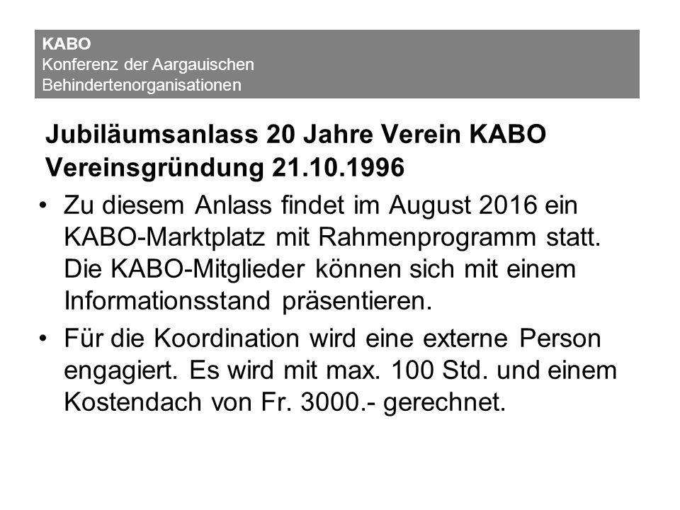 Jubiläumsanlass 20 Jahre Verein KABO Vereinsgründung 21.10.1996 Zu diesem Anlass findet im August 2016 ein KABO-Marktplatz mit Rahmenprogramm statt. D