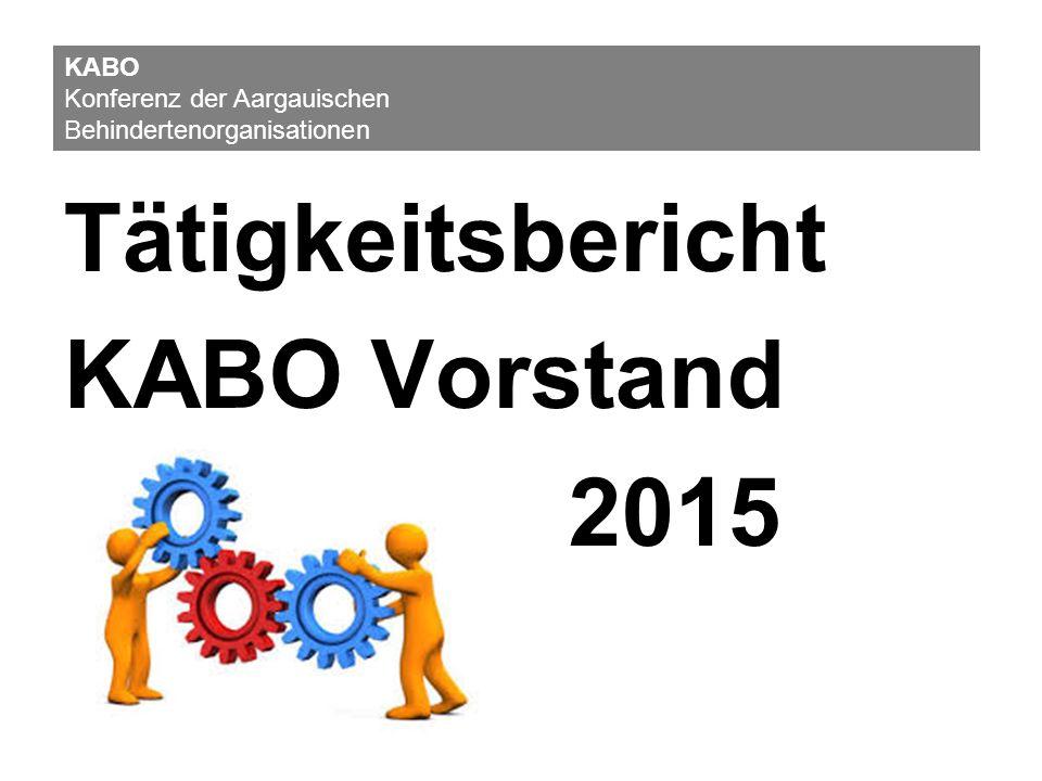 Tätigkeitsbericht KABO Vorstand 2015 KABO Konferenz der Aargauischen Behindertenorganisationen