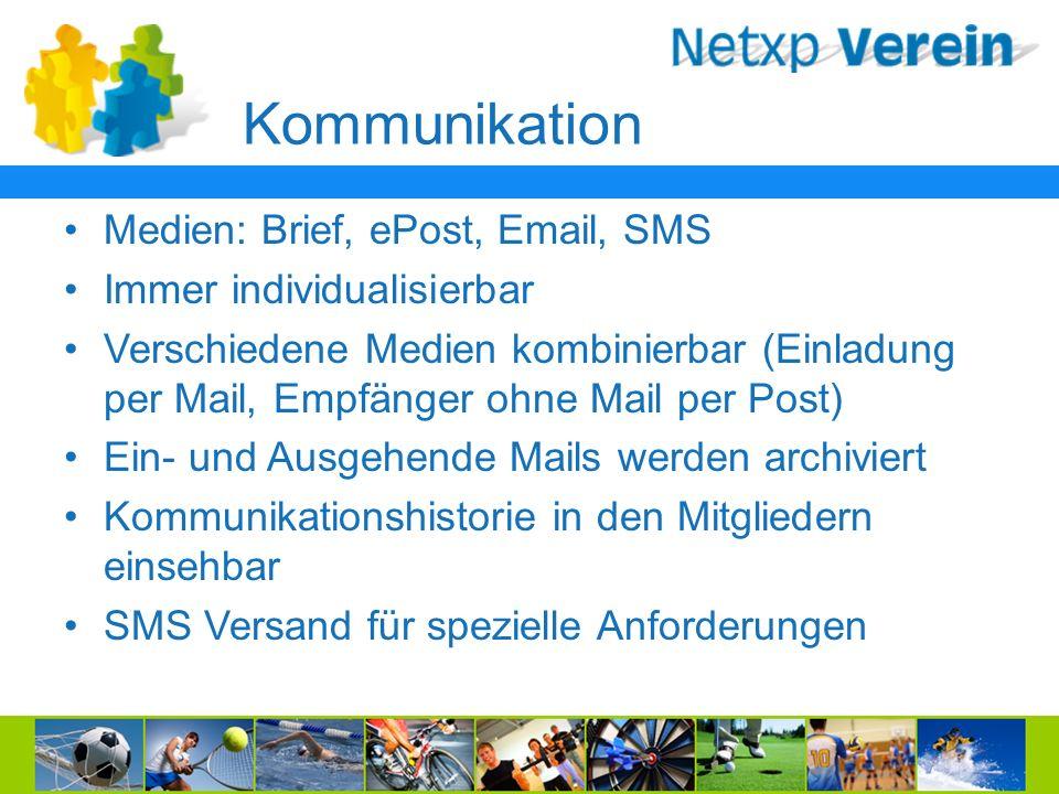 Kommunikation Medien: Brief, ePost, Email, SMS Immer individualisierbar Verschiedene Medien kombinierbar (Einladung per Mail, Empfänger ohne Mail per Post) Ein- und Ausgehende Mails werden archiviert Kommunikationshistorie in den Mitgliedern einsehbar SMS Versand für spezielle Anforderungen