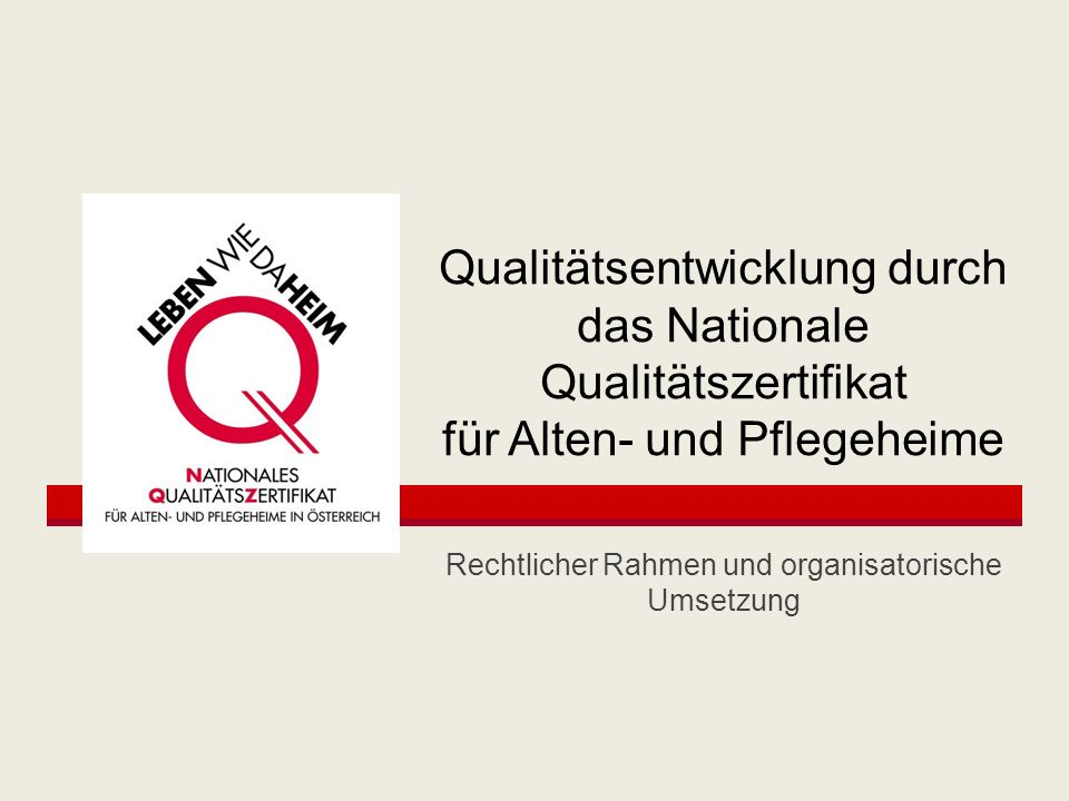 Qualitätsentwicklung durch das Nationale Qualitätszertifikat für Alten- und Pflegeheime Rechtlicher Rahmen und organisatorische Umsetzung