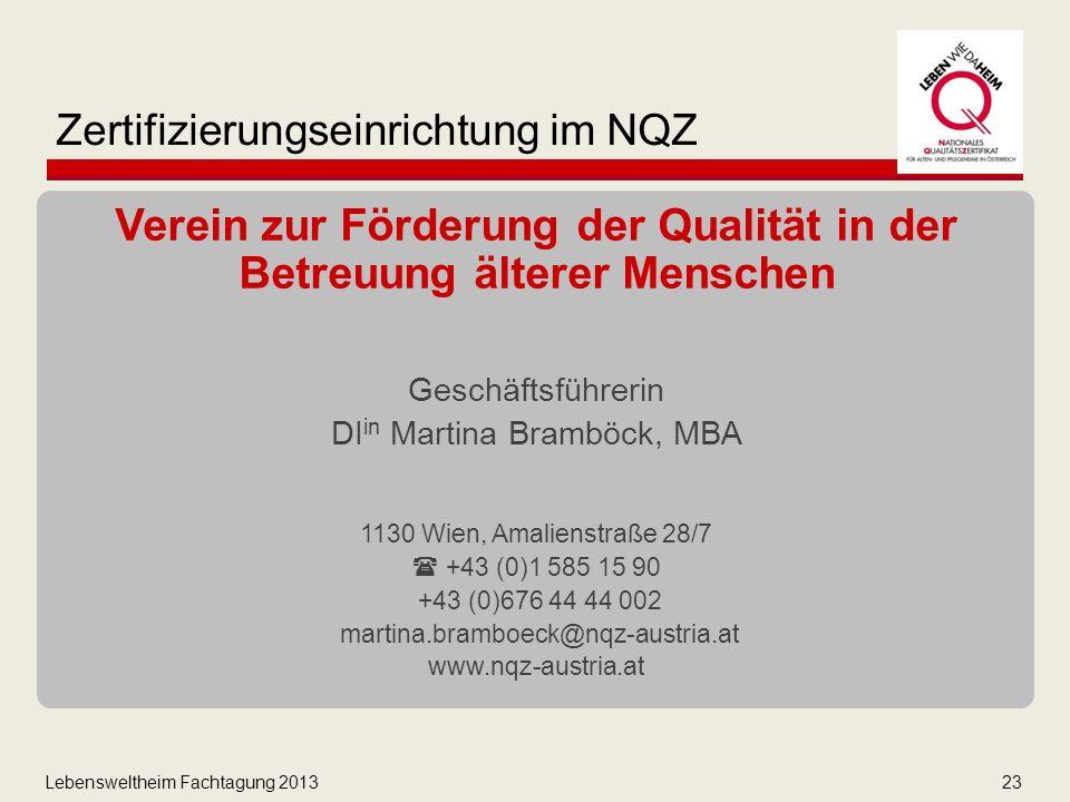 Lebensweltheim Fachtagung 201323 Zertifizierungseinrichtung im NQZ Verein zur Förderung der Qualität in der Betreuung älterer Menschen Geschäftsführerin DI in Martina Bramböck, MBA 1130 Wien, Amalienstraße 28/7  +43 (0)1 585 15 90 +43 (0)676 44 44 002 martina.bramboeck@nqz-austria.at www.nqz-austria.at