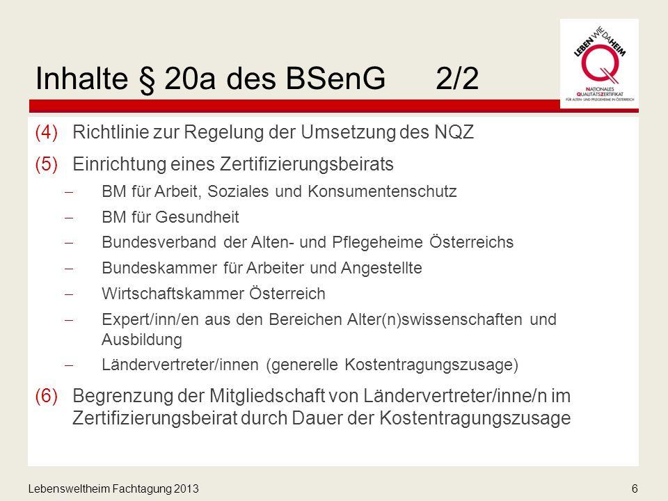 Lebensweltheim Fachtagung 20137 Zertifizierungsbeirat Beratendes Gremium bei Abschluss eines Fördervertrages mit einer Zertifizierungseinrichtung vor Erlassung oder Änderungen von Richtlinien bei sonstigen grundsätzlichen Fragen bzgl.
