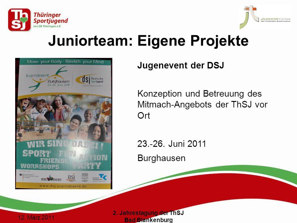 10 () 12. März 2011 2. Jahrestagung der ThSJ Bad Blankenburg Juniorteam: Eigene Projekte Jugenevent der DSJ Konzeption und Betreuung des Mitmach-Angeb