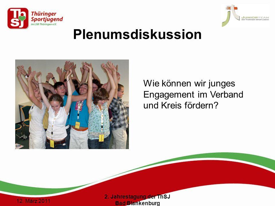 13 () 12. März 2011 2. Jahrestagung der ThSJ Bad Blankenburg Plenumsdiskussion Wie können wir junges Engagement im Verband und Kreis fördern?
