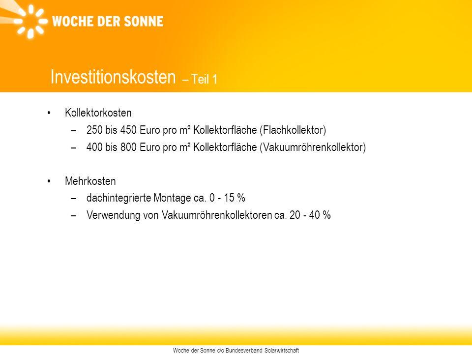Woche der Sonne c/o Bundesverband Solarwirtschaft Investitionskosten – Teil 1 Kollektorkosten –250 bis 450 Euro pro m² Kollektorfläche (Flachkollektor