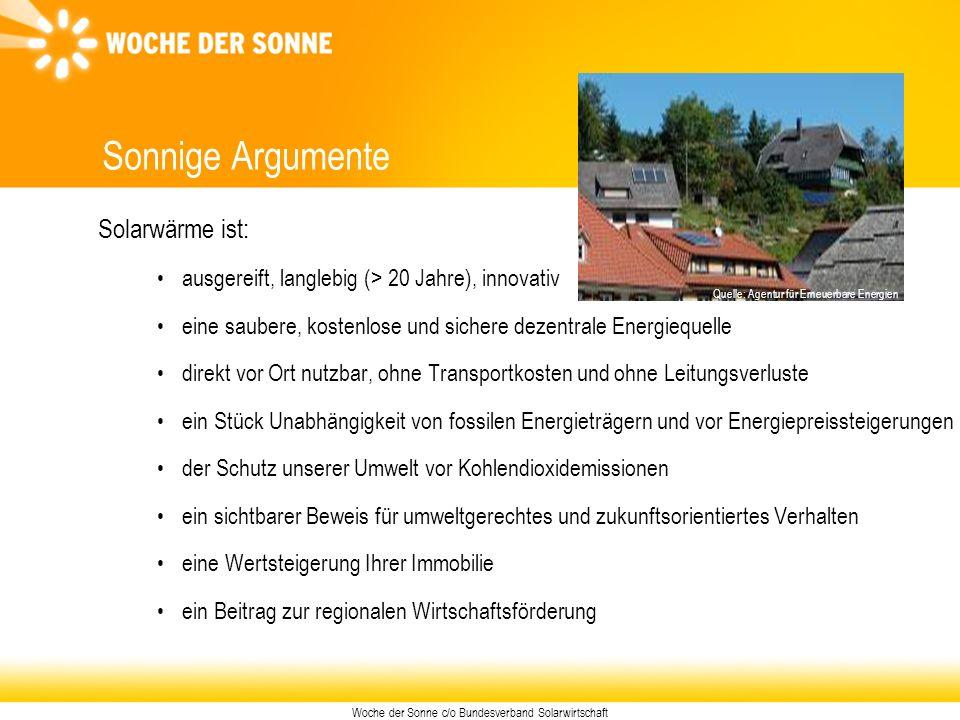 Woche der Sonne c/o Bundesverband Solarwirtschaft Sonnige Argumente Solarwärme ist: ausgereift, langlebig (> 20 Jahre), innovativ eine saubere, kosten