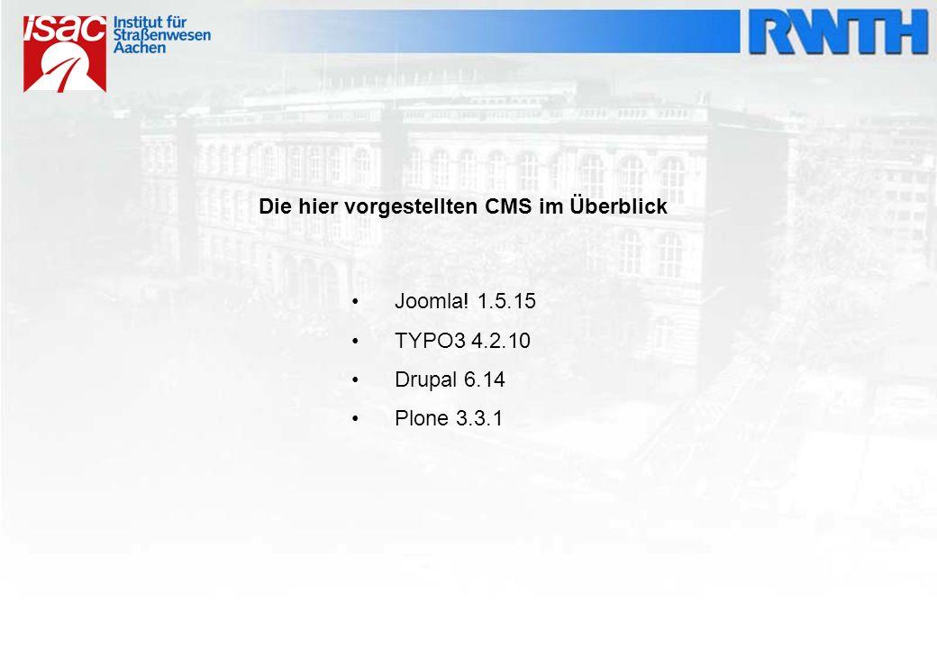 Die hier vorgestellten CMS im Überblick Joomla! 1.5.15 TYPO3 4.2.10 Drupal 6.14 Plone 3.3.1