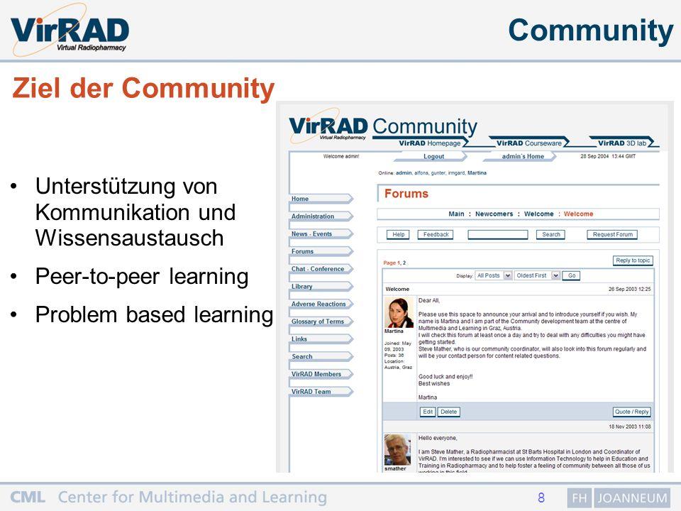 8 Community Ziel der Community Unterstützung von Kommunikation und Wissensaustausch Peer-to-peer learning Problem based learning