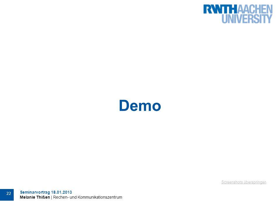 Seminarvortrag 18.01.2013 Melanie Thißen | Rechen- und Kommunikationszentrum 22 Demo Screenshots überspringen
