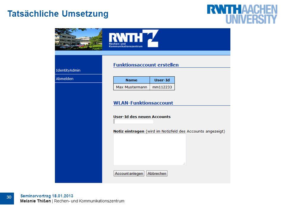 Seminarvortrag 18.01.2013 Melanie Thißen | Rechen- und Kommunikationszentrum 30 Tatsächliche Umsetzung