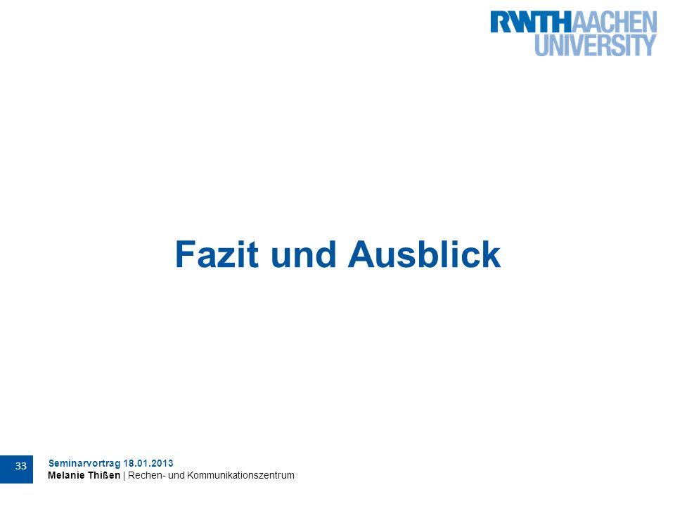 Seminarvortrag 18.01.2013 Melanie Thißen | Rechen- und Kommunikationszentrum 33 Fazit und Ausblick