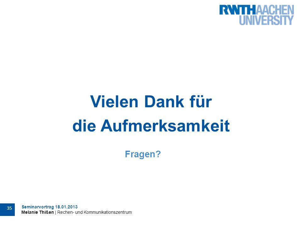 Seminarvortrag 18.01.2013 Melanie Thißen | Rechen- und Kommunikationszentrum 35 Vielen Dank für die Aufmerksamkeit Fragen