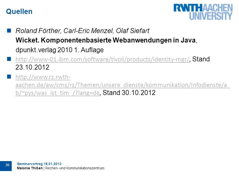 Seminarvortrag 18.01.2013 Melanie Thißen | Rechen- und Kommunikationszentrum 36 Quellen Roland Förther, Carl-Eric Menzel, Olaf Siefart Wicket.