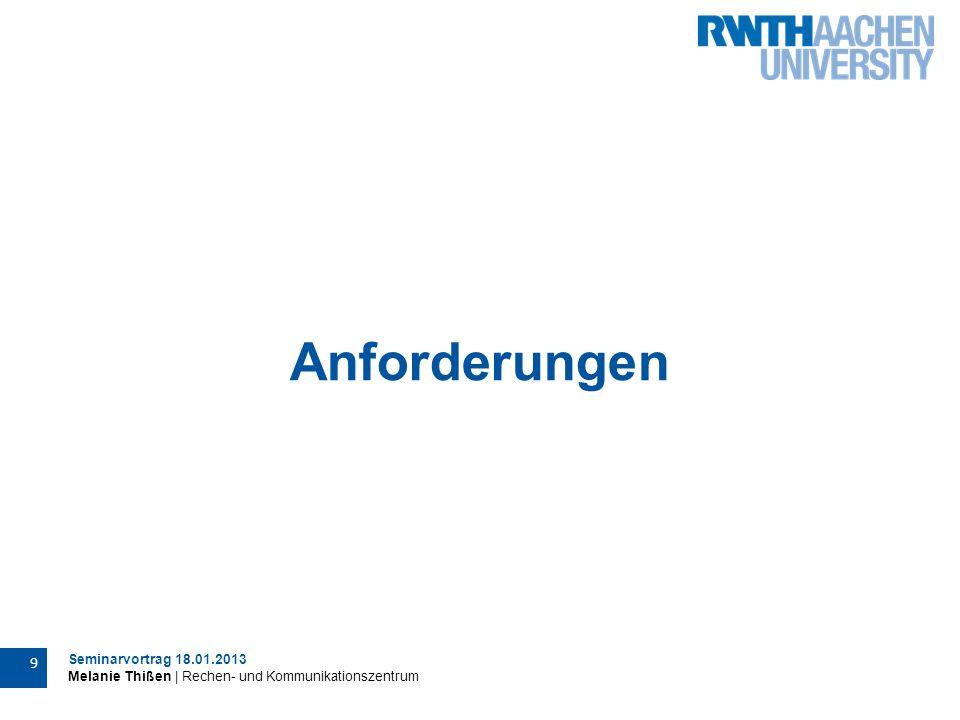 Seminarvortrag 18.01.2013 Melanie Thißen | Rechen- und Kommunikationszentrum 9 Anforderungen