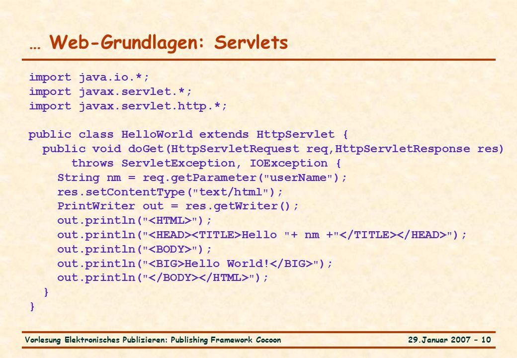 29.Januar 2007 – 10Vorlesung Elektronisches Publizieren: Publishing Framework Cocoon … Web-Grundlagen: Servlets import java.io.*; import javax.servlet