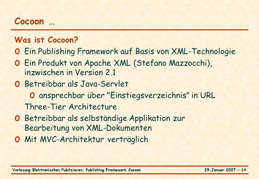 29.Januar 2007 – 14Vorlesung Elektronisches Publizieren: Publishing Framework Cocoon Cocoon … Was ist Cocoon.