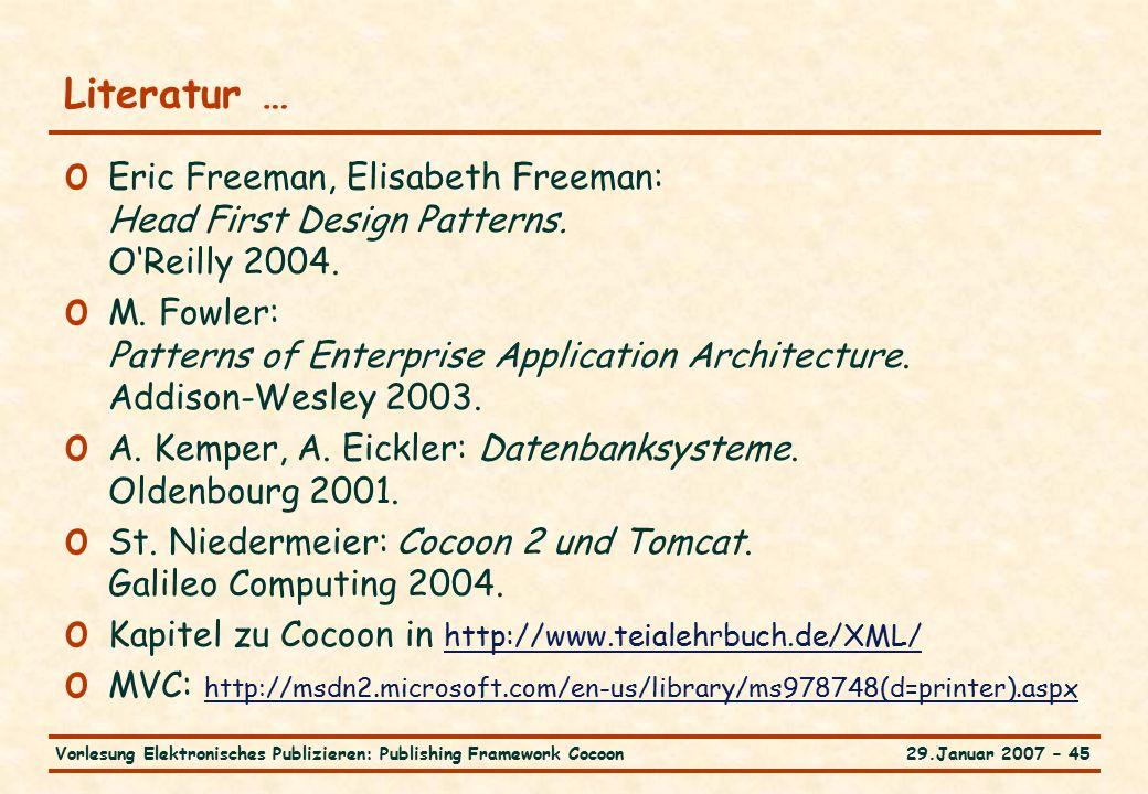 29.Januar 2007 – 45Vorlesung Elektronisches Publizieren: Publishing Framework Cocoon Literatur … o Eric Freeman, Elisabeth Freeman: Head First Design