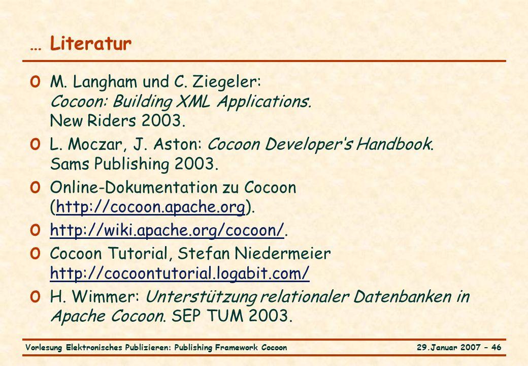 29.Januar 2007 – 46Vorlesung Elektronisches Publizieren: Publishing Framework Cocoon … Literatur o M.