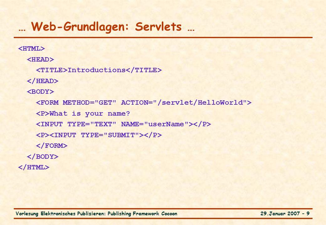 29.Januar 2007 – 9Vorlesung Elektronisches Publizieren: Publishing Framework Cocoon … Web-Grundlagen: Servlets … Introductions What is your name?