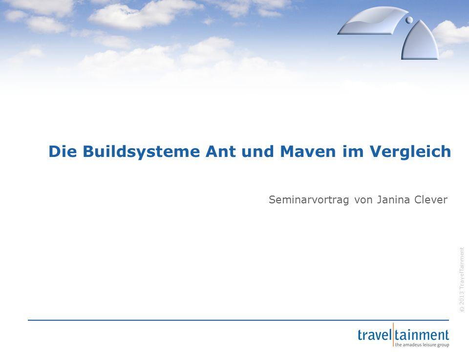 © 2013 TravelTainment Ant – Funktionsweise Definition des Projektes Ziel (target) Aufgabe (task)  Startbefehl für Ant: ant