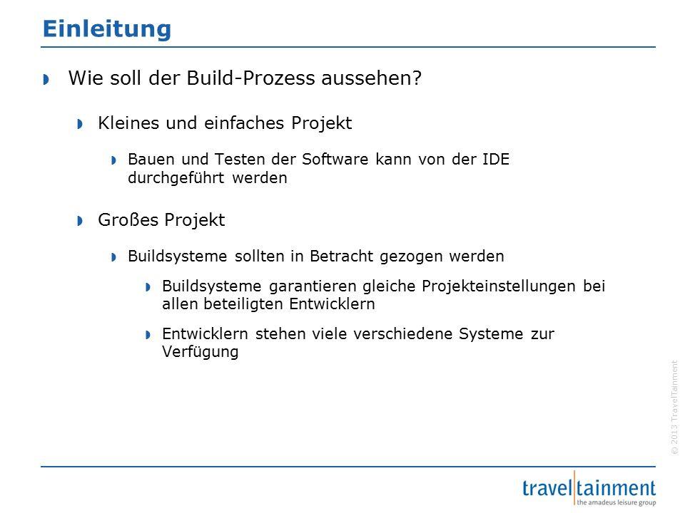 © 2013 TravelTainment Einleitung  Wie soll der Build-Prozess aussehen.