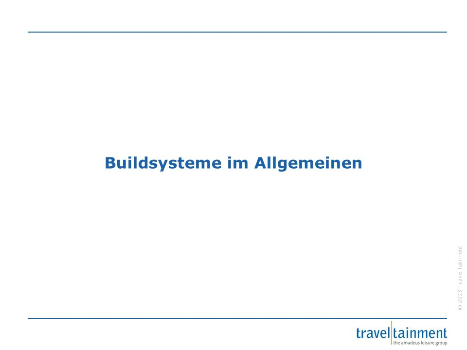 """© 2013 TravelTainment Buildsysteme im Allgemeinen – Der Build-Prozess """"Unter dem Begriff Build-Prozess werden alle Aktivitäten zusammengefasst, die für die Produktion und Bereitstellung von lauffähiger Software notwendig sind. (1) Kompilieren des Quellcodes Testen der Anwendung Einrichten von Datenbanken Migration bestehender Daten Erstellen einer Dokumentation …"""