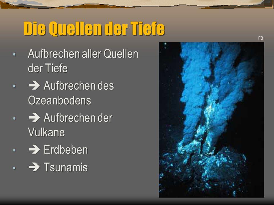 Die Quellen der Tiefe FB Aufbrechen aller Quellen der Tiefe Aufbrechen aller Quellen der Tiefe  Aufbrechen des Ozeanbodens  Aufbrechen des Ozeanbode