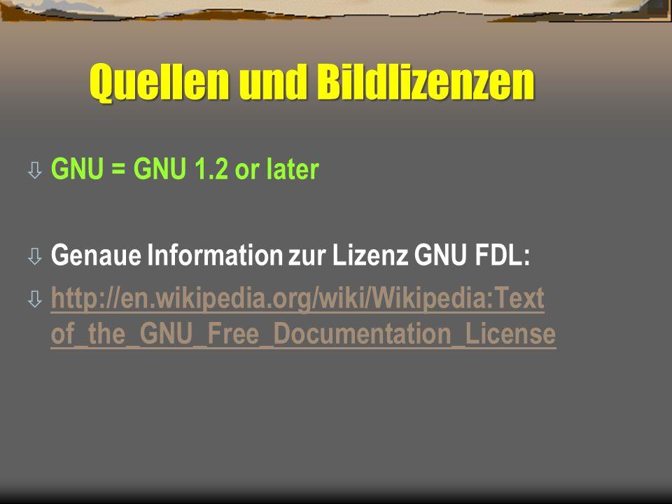 ò GNU = GNU 1.2 or later ò Genaue Information zur Lizenz GNU FDL: ò http://en.wikipedia.org/wiki/Wikipedia:Text of_the_GNU_Free_Documentation_License