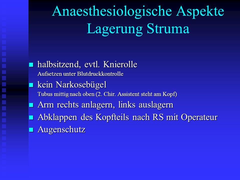 Anaesthesiologische Aspekte Lagerung Struma halbsitzend, evtl.