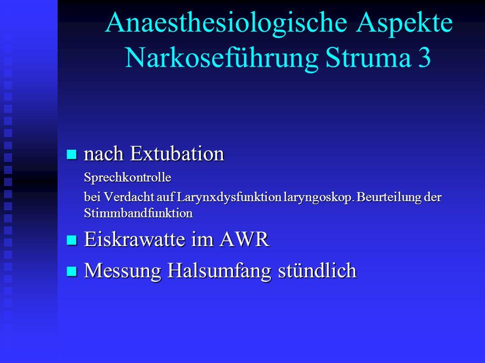 Anaesthesiologische Aspekte Narkoseführung Struma 3 nach Extubation nach ExtubationSprechkontrolle bei Verdacht auf Larynxdysfunktion laryngoskop.