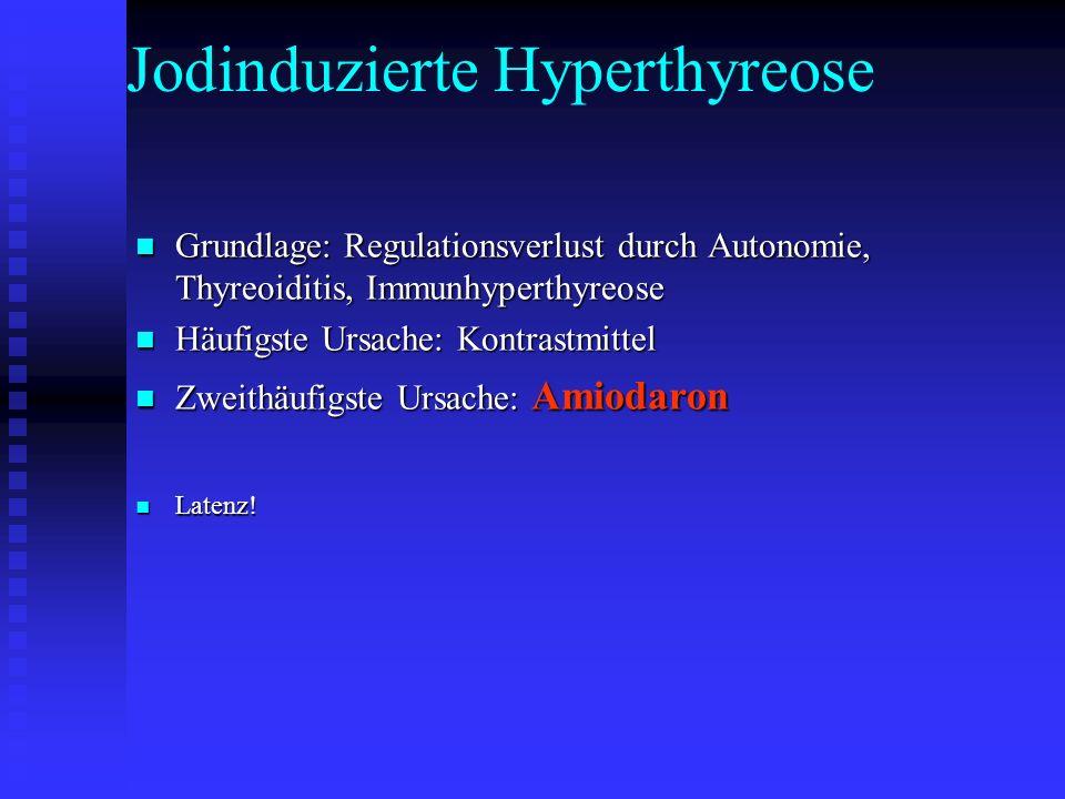 Jodinduzierte Hyperthyreose Grundlage: Regulationsverlust durch Autonomie, Thyreoiditis, Immunhyperthyreose Grundlage: Regulationsverlust durch Autonomie, Thyreoiditis, Immunhyperthyreose Häufigste Ursache: Kontrastmittel Häufigste Ursache: Kontrastmittel Zweithäufigste Ursache: Amiodaron Zweithäufigste Ursache: Amiodaron Latenz.