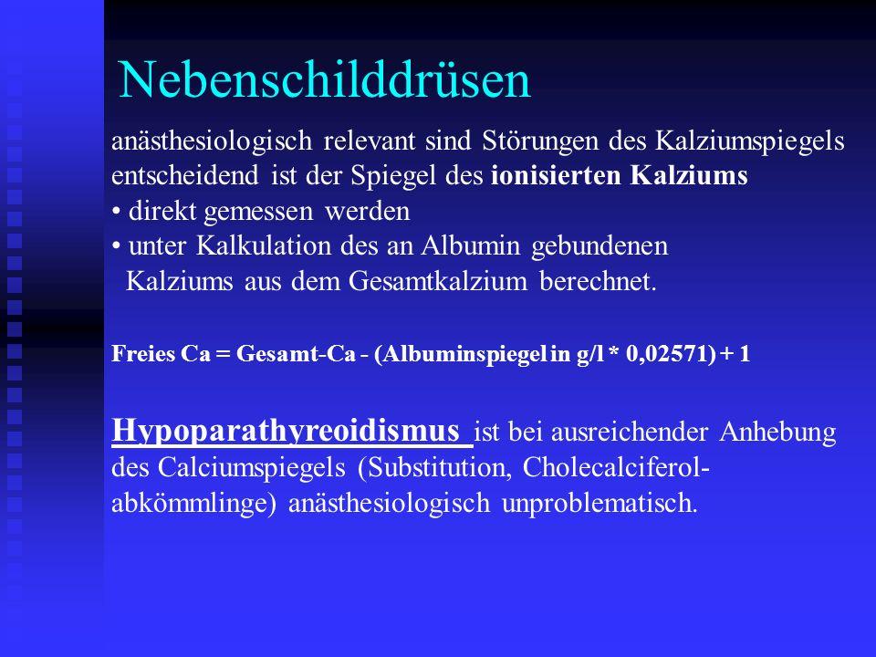 Nebenschilddrüsen anästhesiologisch relevant sind Störungen des Kalziumspiegels entscheidend ist der Spiegel des ionisierten Kalziums direkt gemessen werden unter Kalkulation des an Albumin gebundenen Kalziums aus dem Gesamtkalzium berechnet.