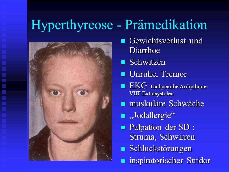"""Hyperthyreose - Prämedikation Gewichtsverlust und Diarrhoe Gewichtsverlust und Diarrhoe Schwitzen Schwitzen Unruhe, Tremor Unruhe, Tremor EKG Tachycardie Arrhythmie VHF Extrasystolen EKG Tachycardie Arrhythmie VHF Extrasystolen muskuläre Schwäche muskuläre Schwäche """"Jodallergie """"Jodallergie Palpation der SD : Struma, Schwirren Palpation der SD : Struma, Schwirren Schluckstörungen Schluckstörungen inspiratorischer Stridor inspiratorischer Stridor"""