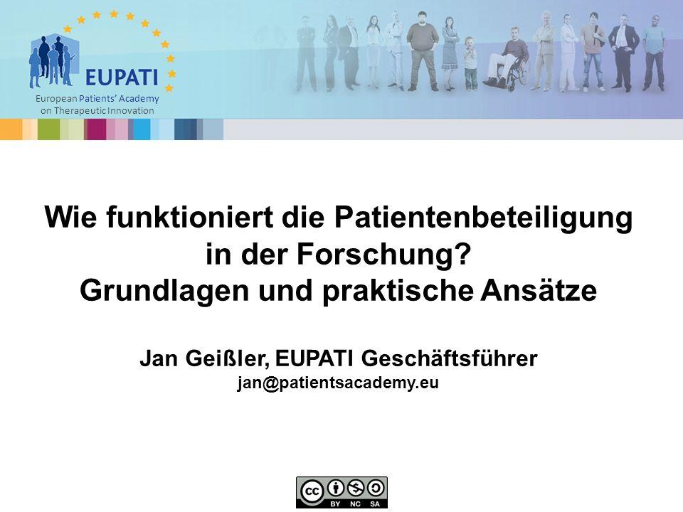European Patients' Academy on Therapeutic Innovation Wie funktioniert die Patientenbeteiligung in der Forschung? Grundlagen und praktische Ansätze Jan