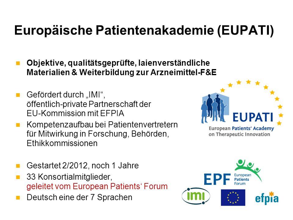 Europäische Patientenakademie (EUPATI) Objektive, qualitätsgeprüfte, laienverständliche Materialien & Weiterbildung zur Arzneimittel-F&E Gefördert dur