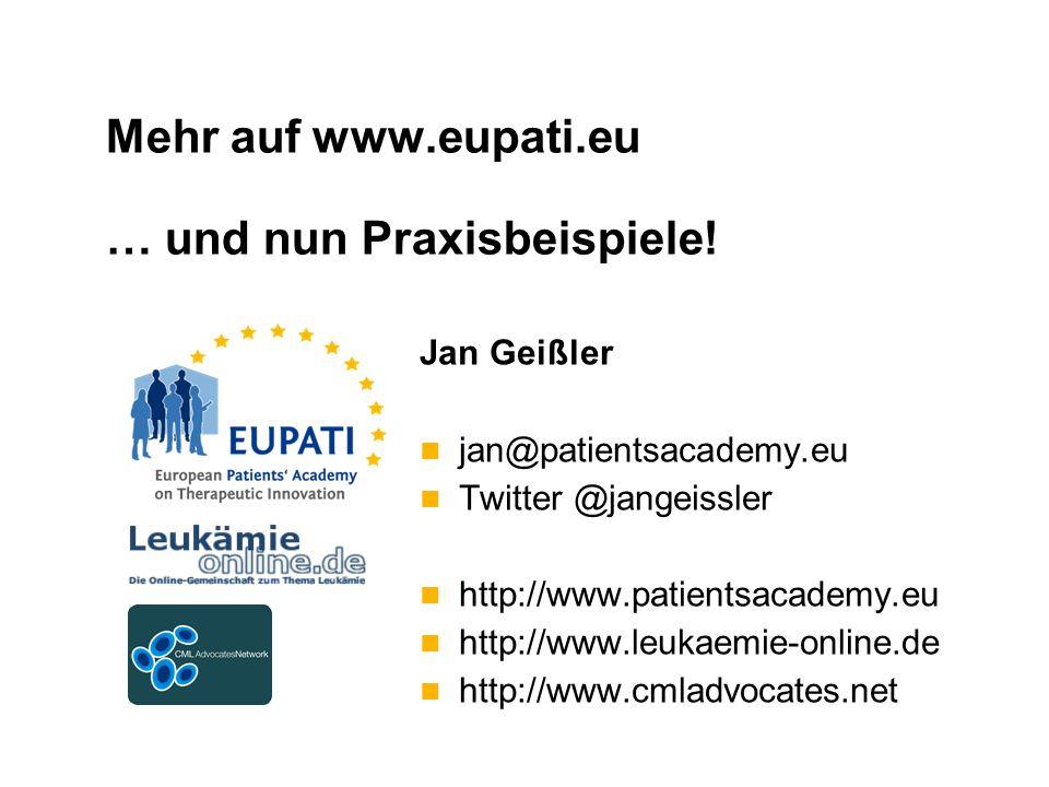 Mehr auf www.eupati.eu … und nun Praxisbeispiele! Jan Geißler jan@patientsacademy.eu Twitter @jangeissler http://www.patientsacademy.eu http://www.leu
