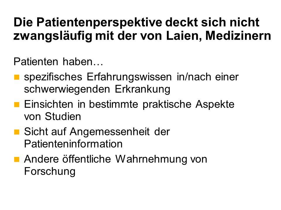 Die Patientenperspektive deckt sich nicht zwangsläufig mit der von Laien, Medizinern Patienten haben… spezifisches Erfahrungswissen in/nach einer schw