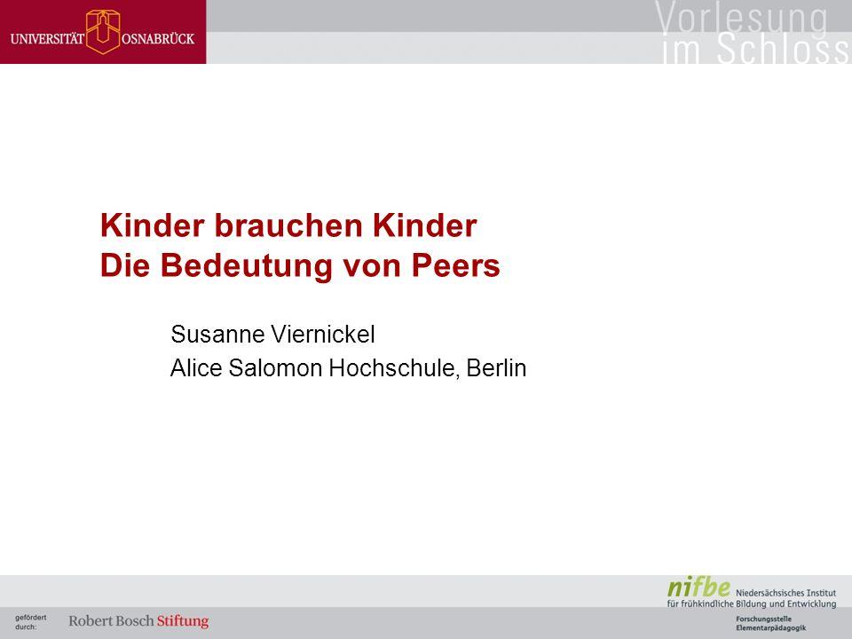 Kinder brauchen Kinder / Susanne Viernickel / 2 Gliederung des Vortrags 1.Besonderheiten und Bedeutsamkeit von Peer- Beziehungen 2.Entwicklung und Kompetenzerwerb in Peer- Interaktionen und in der Peer-Gruppe 3.Pädagogische Schlussfolgerungen
