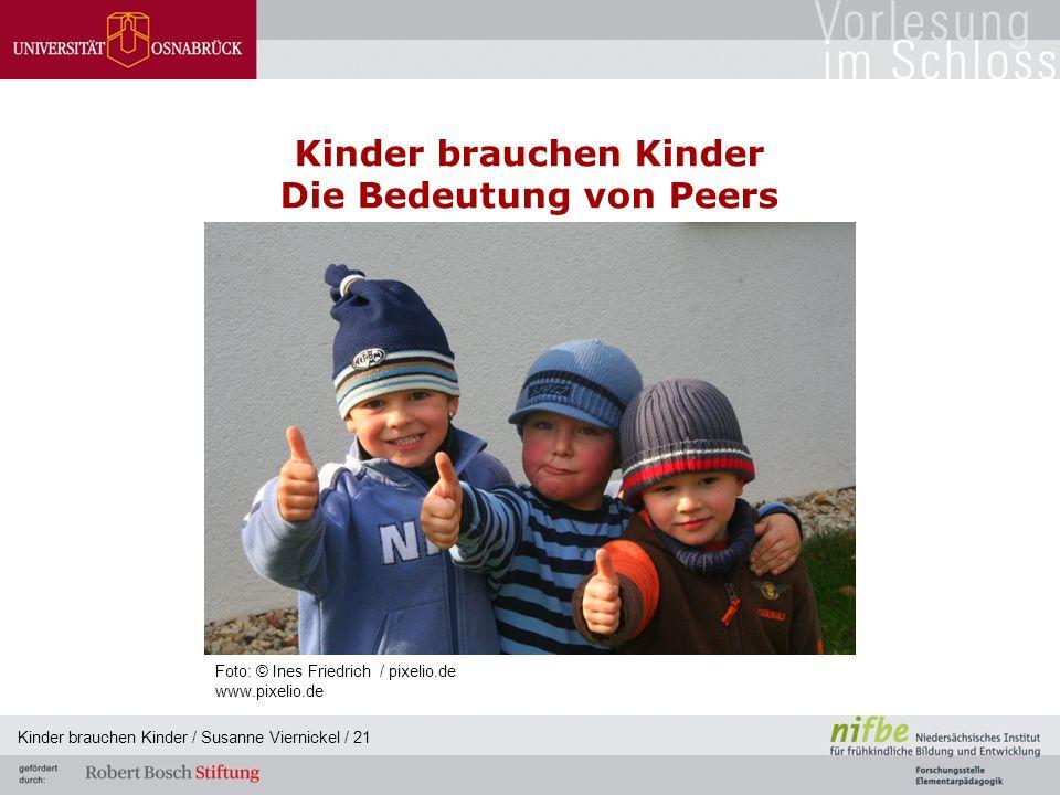 Kinder brauchen Kinder / Susanne Viernickel / 21 Kinder brauchen Kinder Die Bedeutung von Peers Foto: © Ines Friedrich / pixelio.de www.pixelio.de