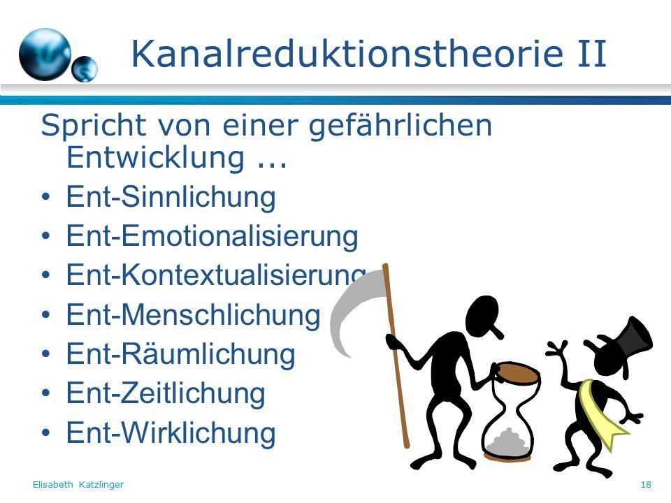 Elisabeth Katzlinger18 Kanalreduktionstheorie II Spricht von einer gefährlichen Entwicklung...