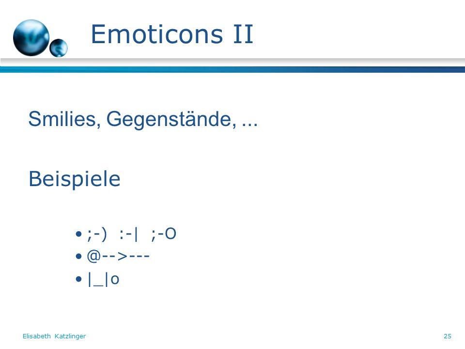 Elisabeth Katzlinger25 Emoticons II Smilies, Gegenstände,... Beispiele ;-) :-| ;-O @-->--- |_|o