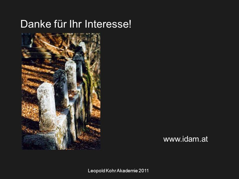 Leopold Kohr Akademie 2011 Danke für Ihr Interesse! www.idam.at