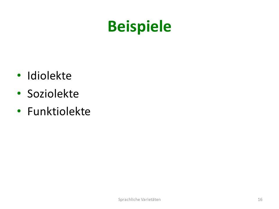 Beispiele Idiolekte Soziolekte Funktiolekte Sprachliche Varietäten16