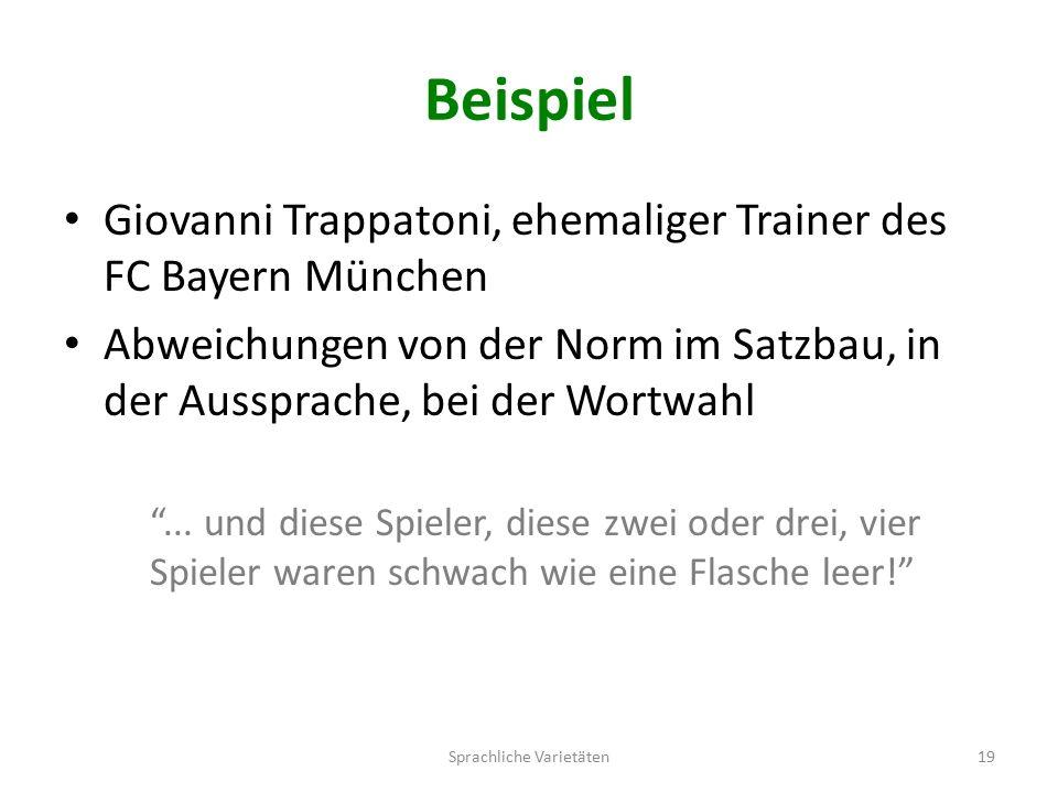 Beispiel Giovanni Trappatoni, ehemaliger Trainer des FC Bayern München Abweichungen von der Norm im Satzbau, in der Aussprache, bei der Wortwahl ...