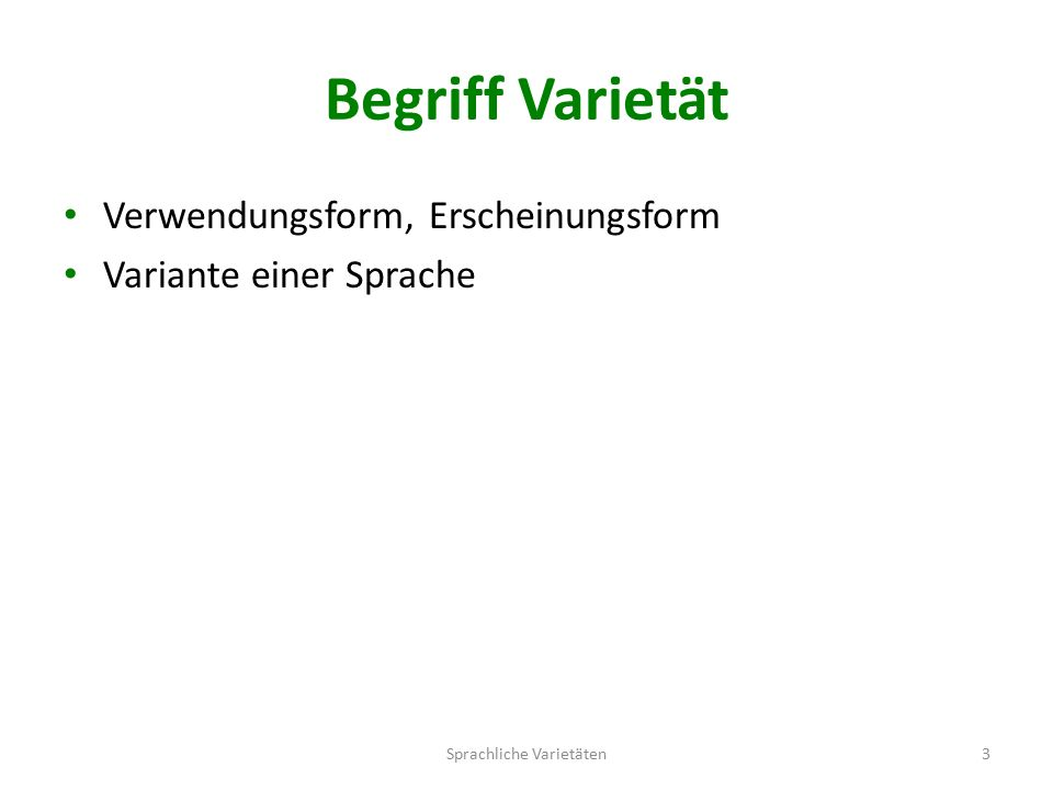 Begriff Varietät Verwendungsform, Erscheinungsform Variante einer Sprache Sprachliche Varietäten3
