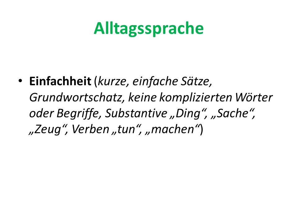 """Alltagssprache Einfachheit (kurze, einfache Sätze, Grundwortschatz, keine komplizierten Wörter oder Begriffe, Substantive """"Ding , """"Sache , """"Zeug , Verben """"tun , """"machen )"""