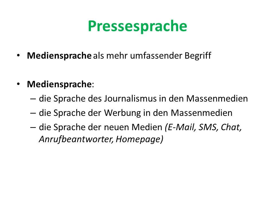 Pressesprache Mediensprache als mehr umfassender Begriff Mediensprache: – die Sprache des Journalismus in den Massenmedien – die Sprache der Werbung in den Massenmedien – die Sprache der neuen Medien (E-Mail, SMS, Chat, Anrufbeantworter, Homepage)