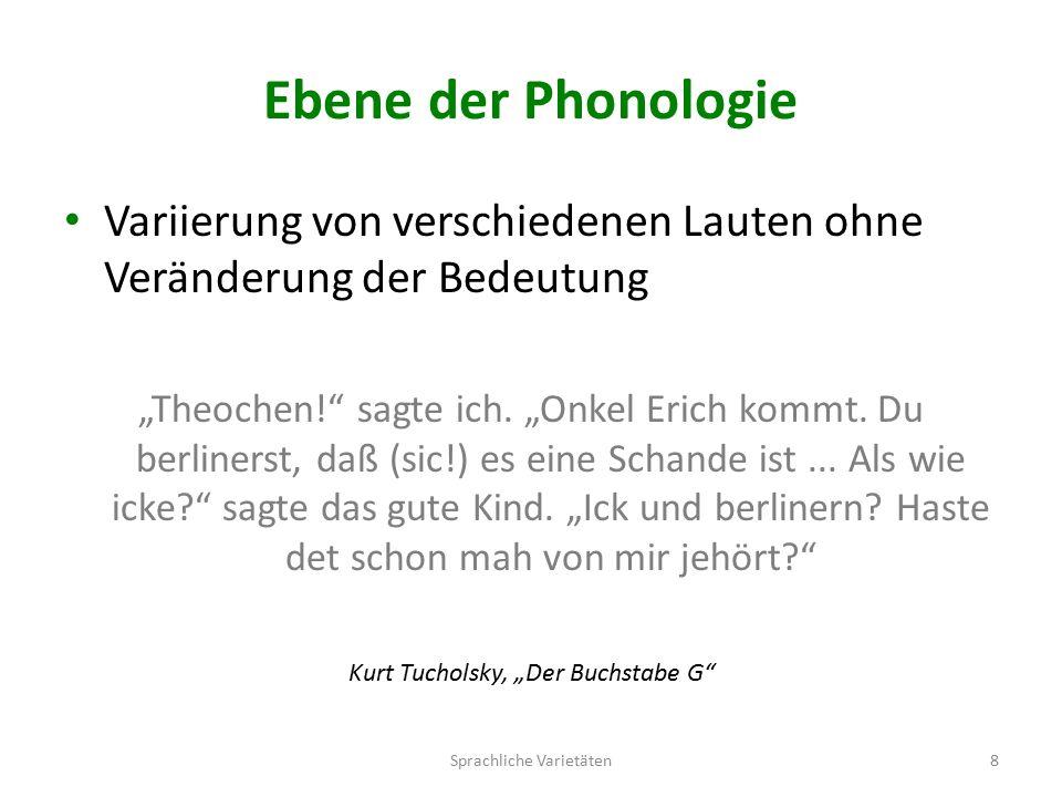 """Ebene der Phonologie Variierung von verschiedenen Lauten ohne Veränderung der Bedeutung """"Theochen! sagte ich."""