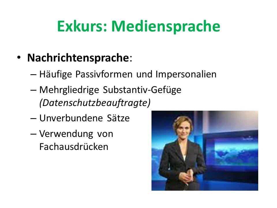 Exkurs: Mediensprache Nachrichtensprache: – Häufige Passivformen und Impersonalien – Mehrgliedrige Substantiv-Gefüge (Datenschutzbeauftragte) – Unverbundene Sätze – Verwendung von Fachausdrücken