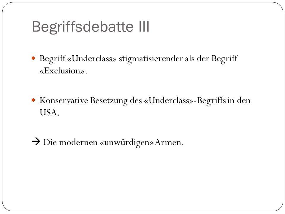 Begriffsdebatte III Begriff «Underclass» stigmatisierender als der Begriff «Exclusion». Konservative Besetzung des «Underclass»-Begriffs in den USA. 